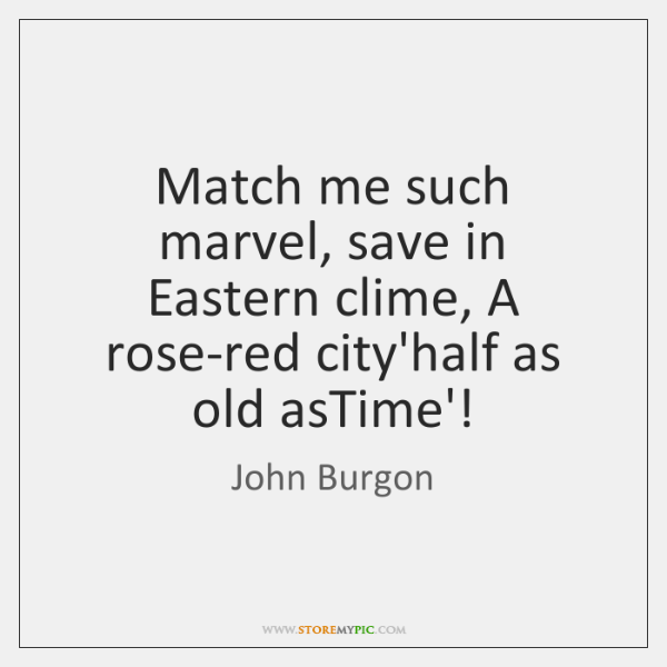 Match me such marvel, save in Eastern clime, A rose-red city'half as ...