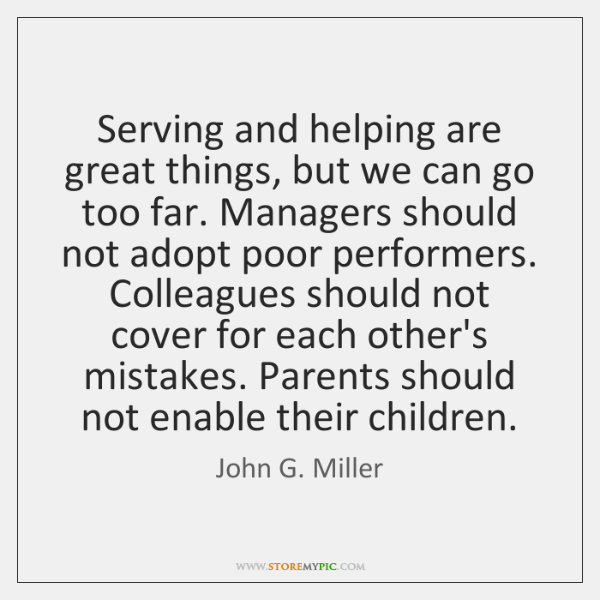 Serving and helping are great things, but we can go too far. ...