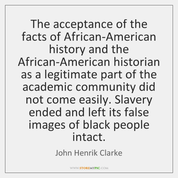 The acceptance of the facts of African-American history and the African-American historian ...