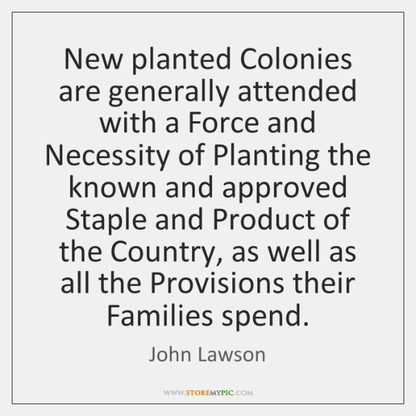New planted Colonies are generally attended with a Force and Necessity of ...