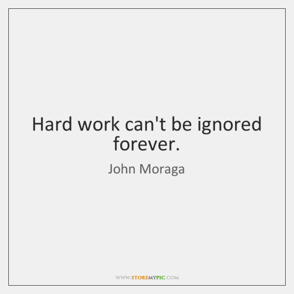 Hard work can't be ignored forever.