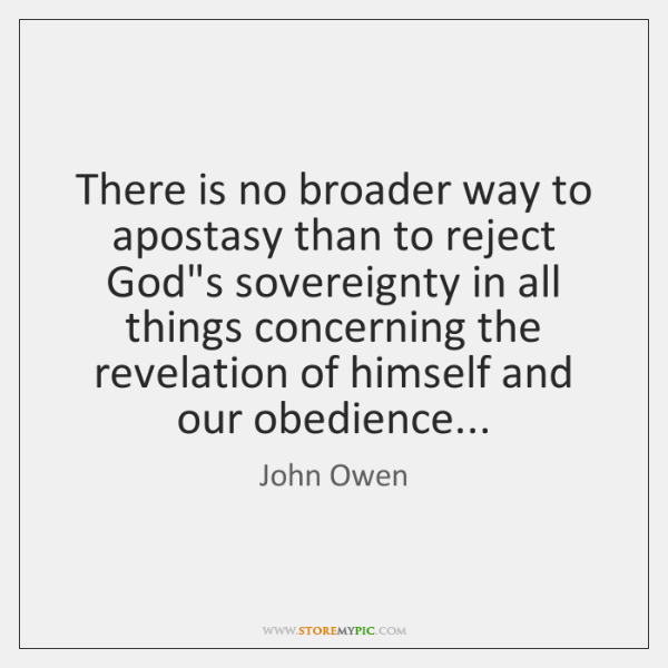 There is no broader way to apostasy than to reject God's sovereignty ...