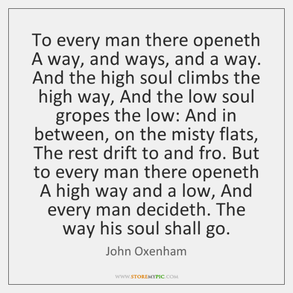 To every man there openeth A way, and ways, and a way. ...