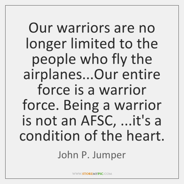 Our warriors are no longer limited to the people who fly the ...
