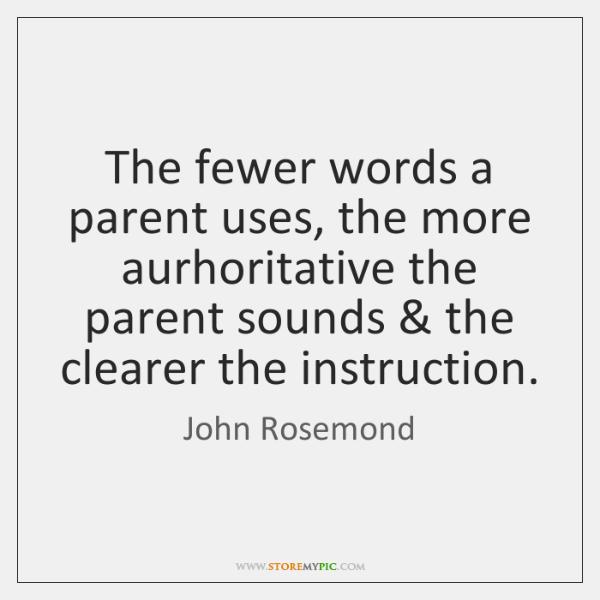 The fewer words a parent uses, the more aurhoritative the parent sounds & ...
