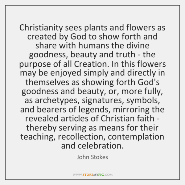 Christianity sees plants and flowers as created by God to show forth ...