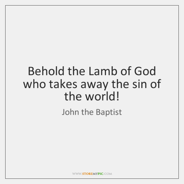 Behold the Lamb of God who takes away the sin of the ...