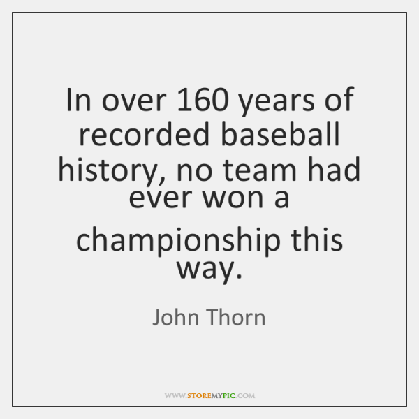 In over 160 years of recorded baseball history, no team had ever won ...