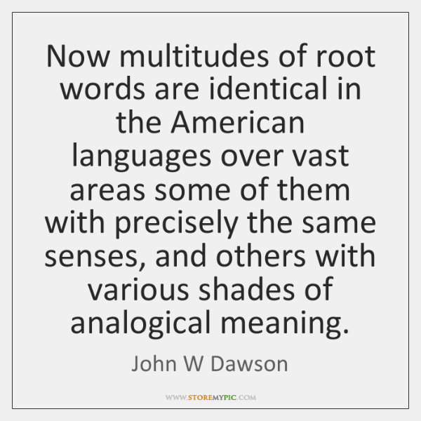 Now multitudes of root words are identical in the American languages over ...