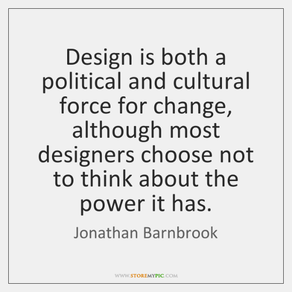Design is both a political and cultural force for change, although most ...
