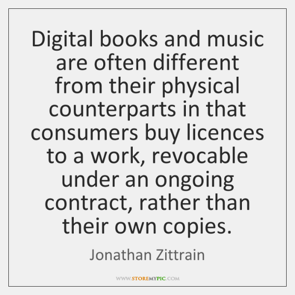 Digital books and music are often different from their physical counterparts in ...