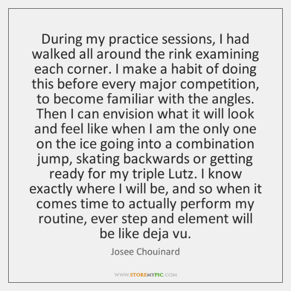 During my practice sessions, I had walked all around the rink examining ...
