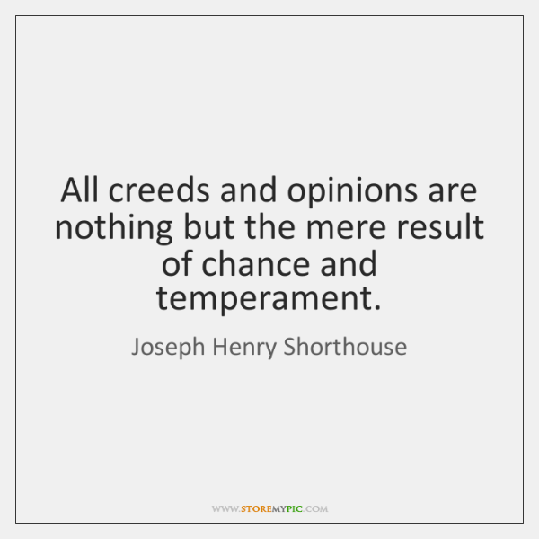All creeds and opinions are nothing but the mere result of chance ...