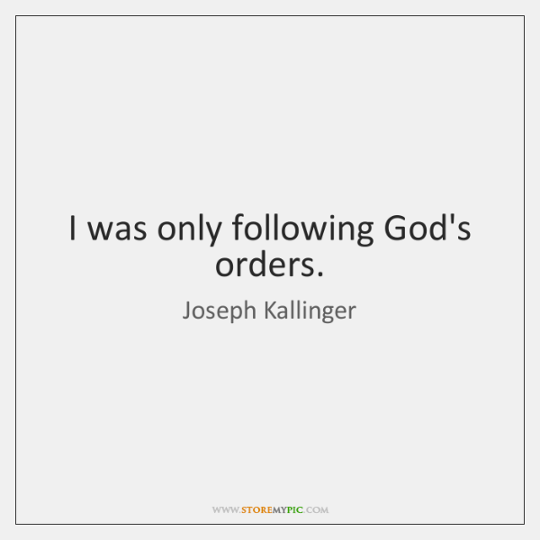 I was only following God's orders.