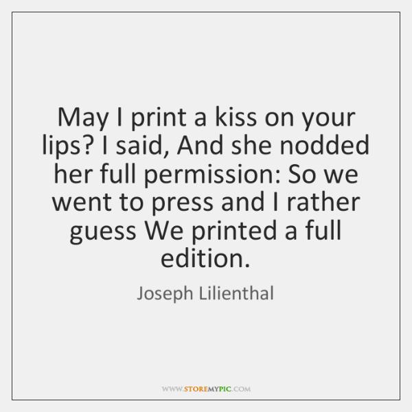 May I print a kiss on your lips? I said, And she ...