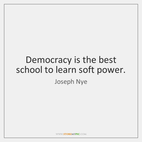 Democracy is the best school to learn soft power.