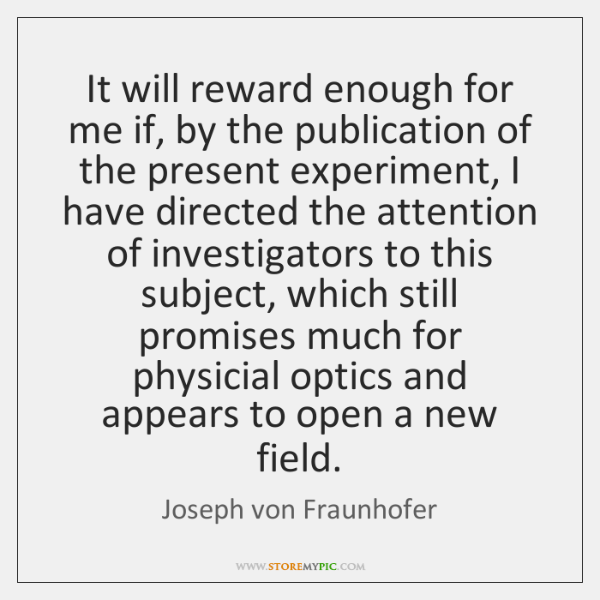 It will reward enough for me if, by the publication of the ...