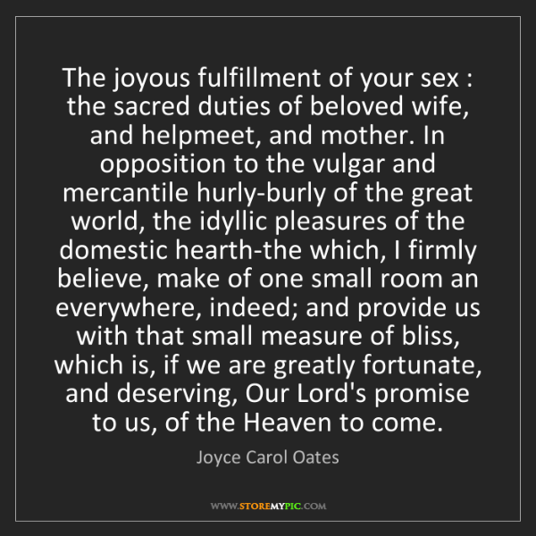 Joyce Carol Oates: The joyous fulfillment of your sex : the sacred duties...