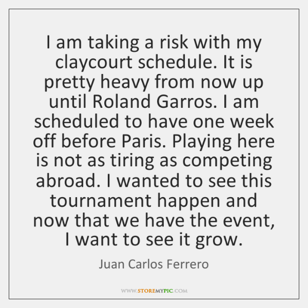 I am taking a risk with my claycourt schedule. It is pretty ...