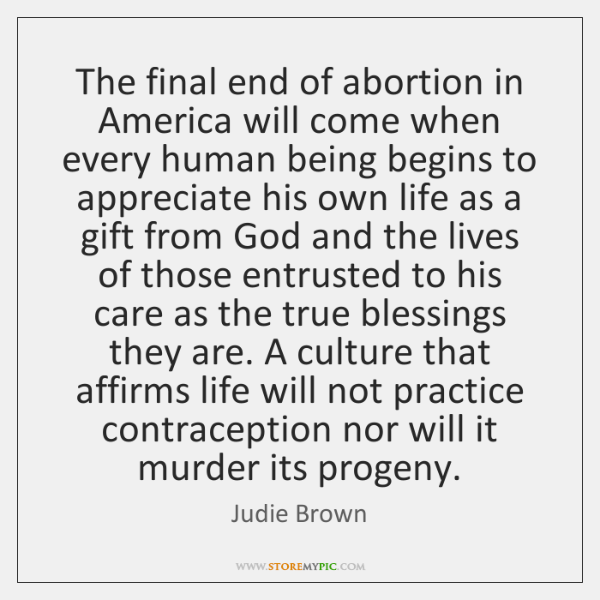 The final end of abortion in America will come when every human ...