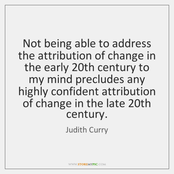 Not being able to address the attribution of change in the early 20...