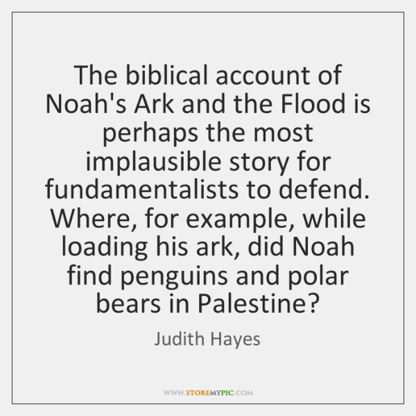 The biblical account of Noah's Ark and the Flood is perhaps the ...