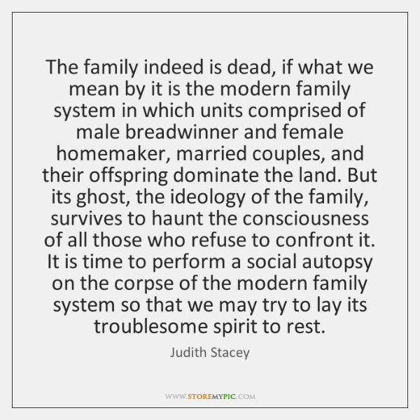 The family indeed is dead, if what we mean by it is ...