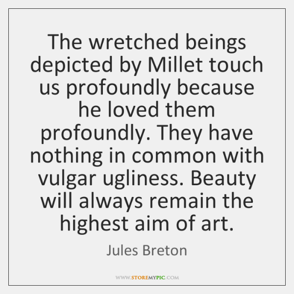 The wretched beings depicted by Millet touch us profoundly because he loved ...