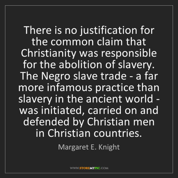 Margaret E. Knight: There is no justification for the common claim that Christianity...