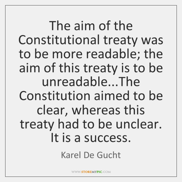 The aim of the Constitutional treaty was to be more readable; the ...