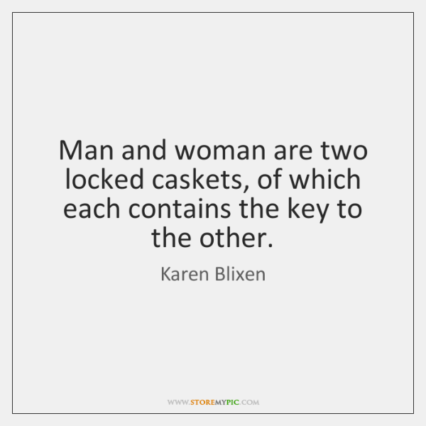 Man and woman are two locked caskets, of which each contains the ...