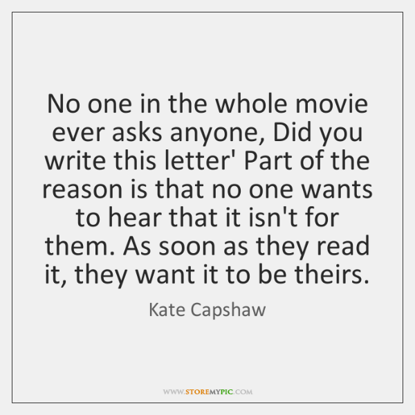 No one in the whole movie ever asks anyone, Did you write ...