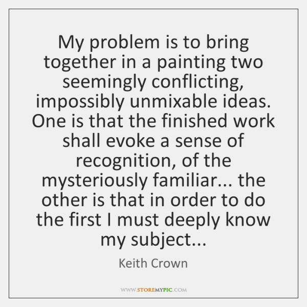 My problem is to bring together in a painting two seemingly conflicting, ...