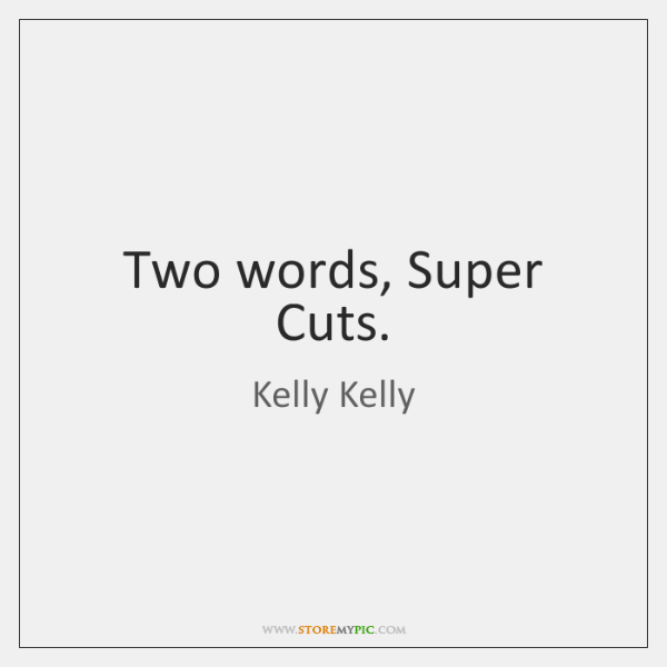Two words, Super Cuts.