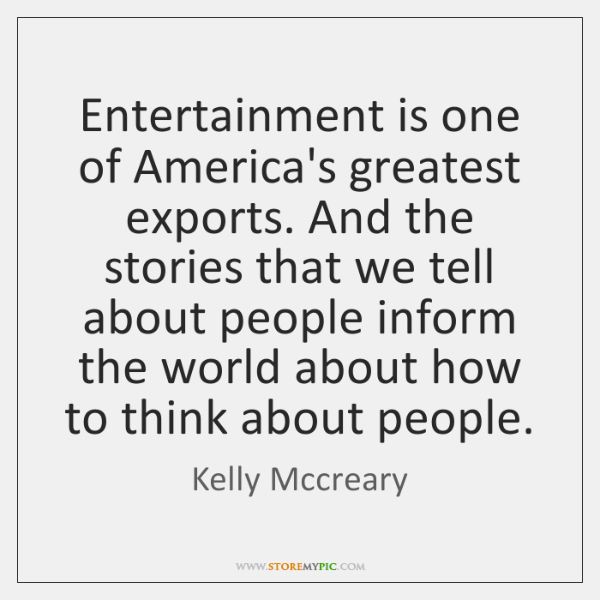 Entertainment is one of America's greatest exports. And the stories that we ...
