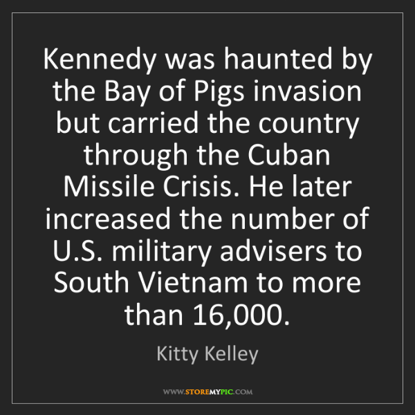Kitty Kelley: Kennedy was haunted by the Bay of Pigs invasion but carried...