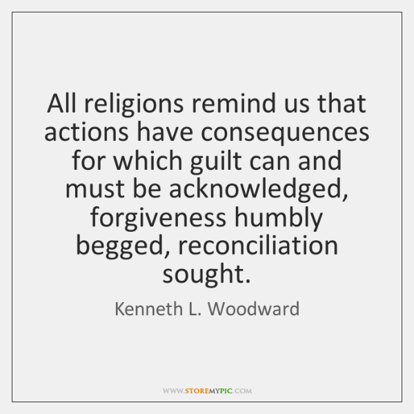 All religions remind us that actions have consequences for which guilt can ...