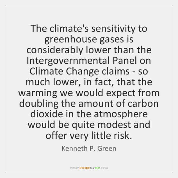 The climate's sensitivity to greenhouse gases is considerably lower than the Intergovernmental ...