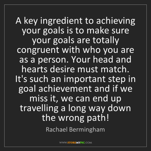 Rachael Bermingham: A key ingredient to achieving your goals is to make sure...