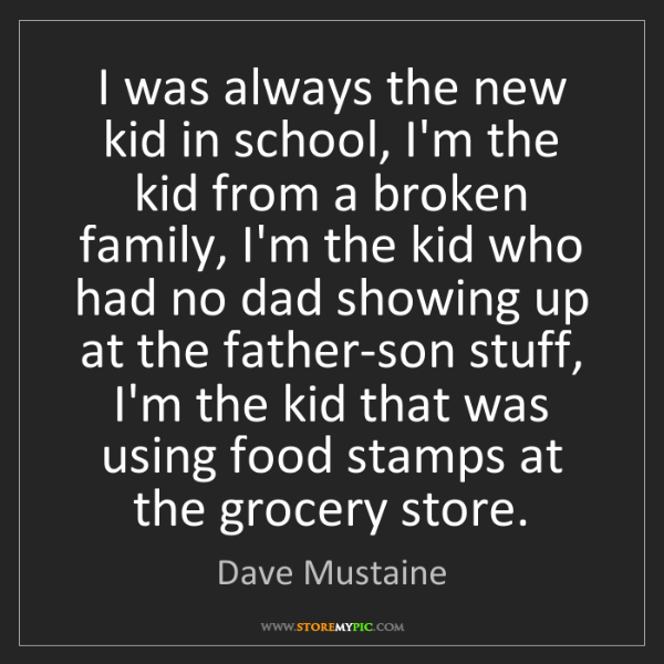 Dave Mustaine: I was always the new kid in school, I'm the kid from...