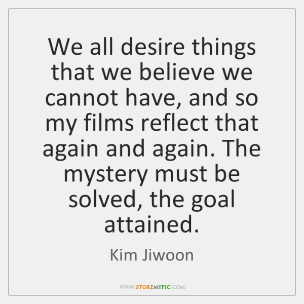 We all desire things that we believe we cannot have, and so ...