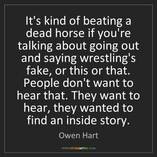 Owen Hart: It's kind of beating a dead horse if you're talking about...
