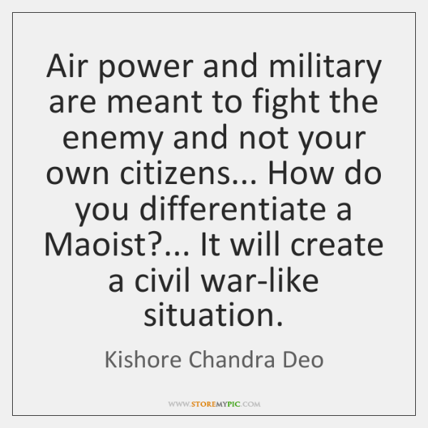 Air power and military are meant to fight the enemy and not ...