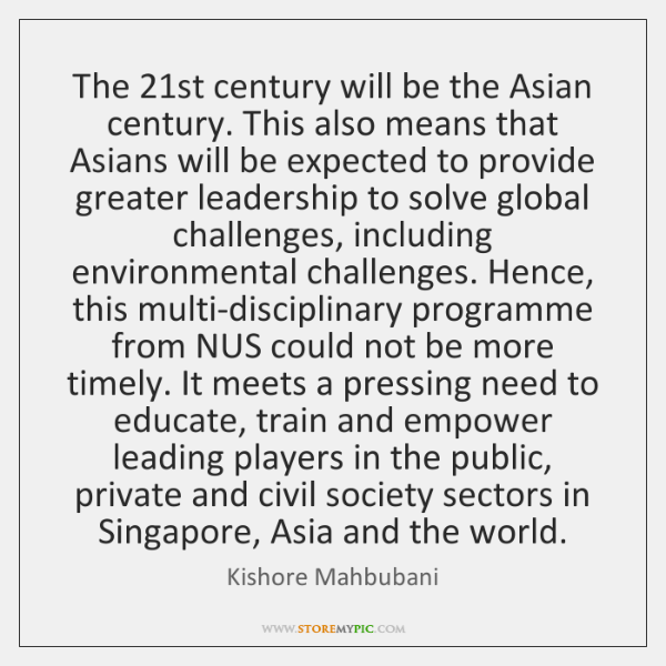 The 21st century will be the Asian century. This also means that ...