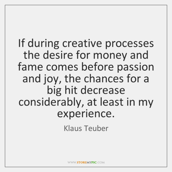 If during creative processes the desire for money and fame comes before ...