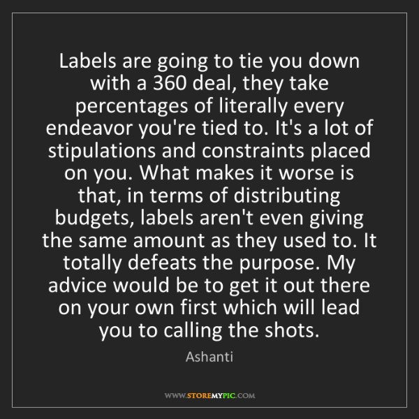 Ashanti: Labels are going to tie you down with a 360 deal, they...