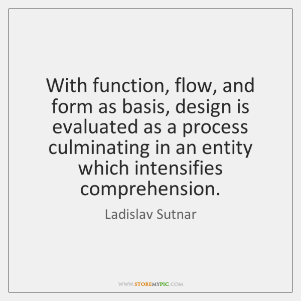 With function, flow, and form as basis, design is evaluated as a ...