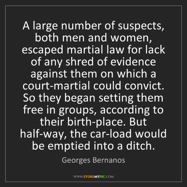 Georges Bernanos: A large number of suspects, both men and women, escaped...