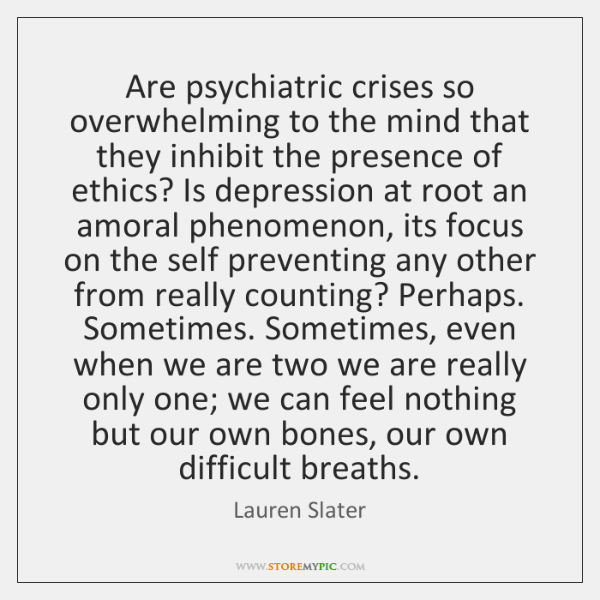 Are psychiatric crises so overwhelming to the mind that they inhibit the ...