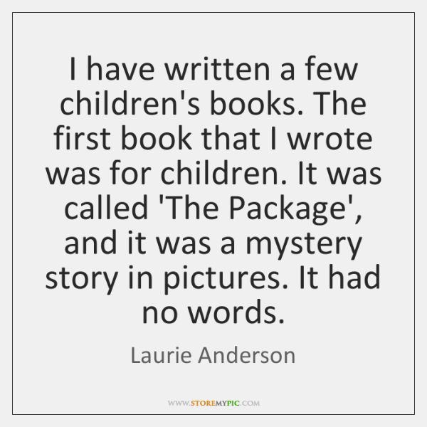 I have written a few children's books. The first book that I ...